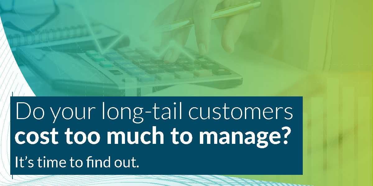 Do your long-tail customers cost too much too manage?